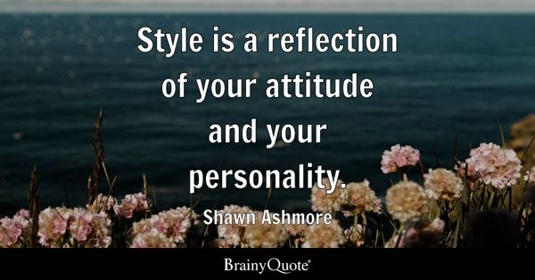 Style is a reflection of your attitude and your personality. - Shawn Ashmore