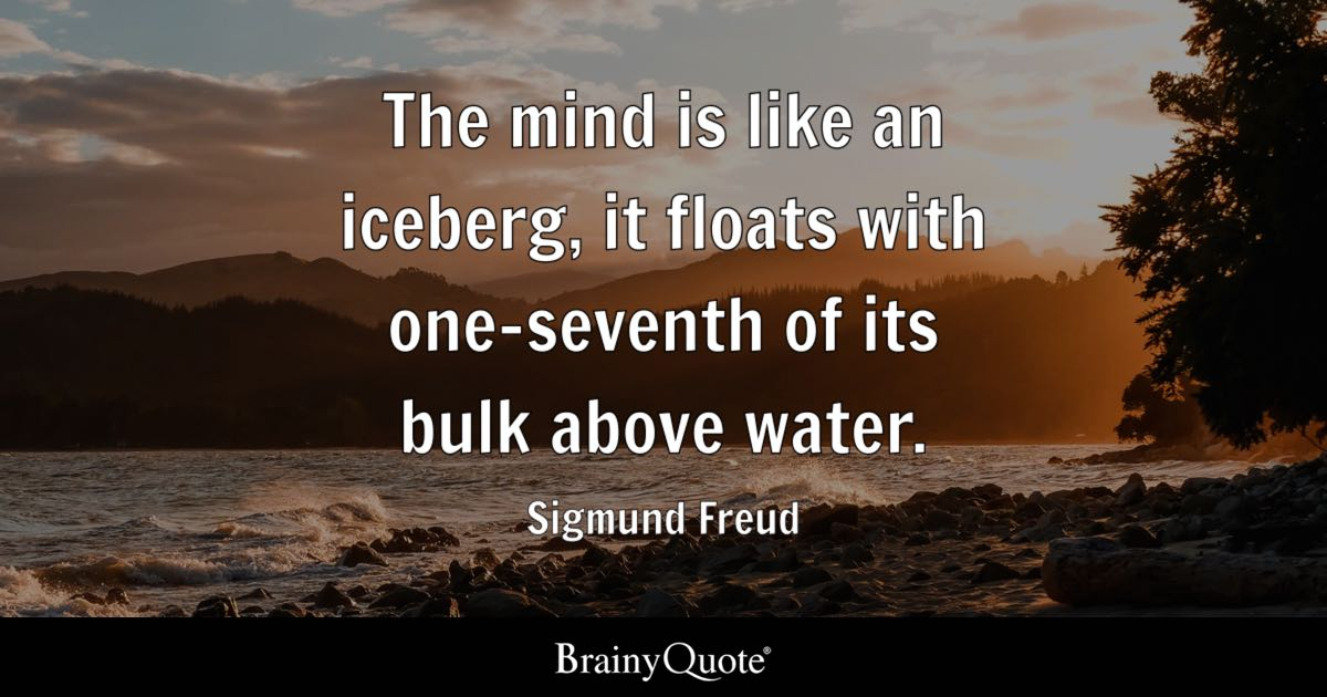 The mind is like an iceberg, it floats with one-seventh of its bulk above water. - Sigmund Freud