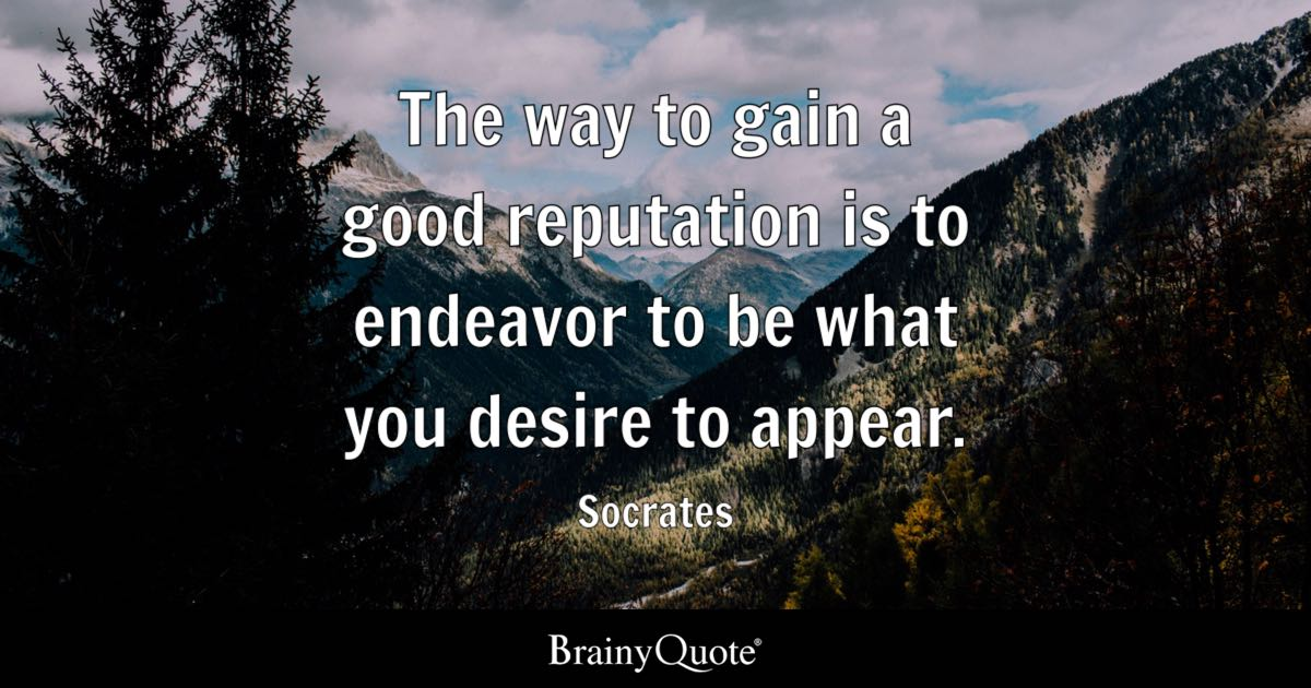 The way to gain a good reputation is to endeavor to be what you desire to appear. - Socrates