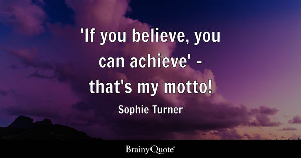 'If you believe, you can achieve' - that's my motto! - Sophie Turner