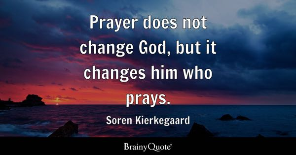 Prayer quotes brainyquote prayer does not change god but it changes him who prays soren kierkegaard thecheapjerseys Choice Image