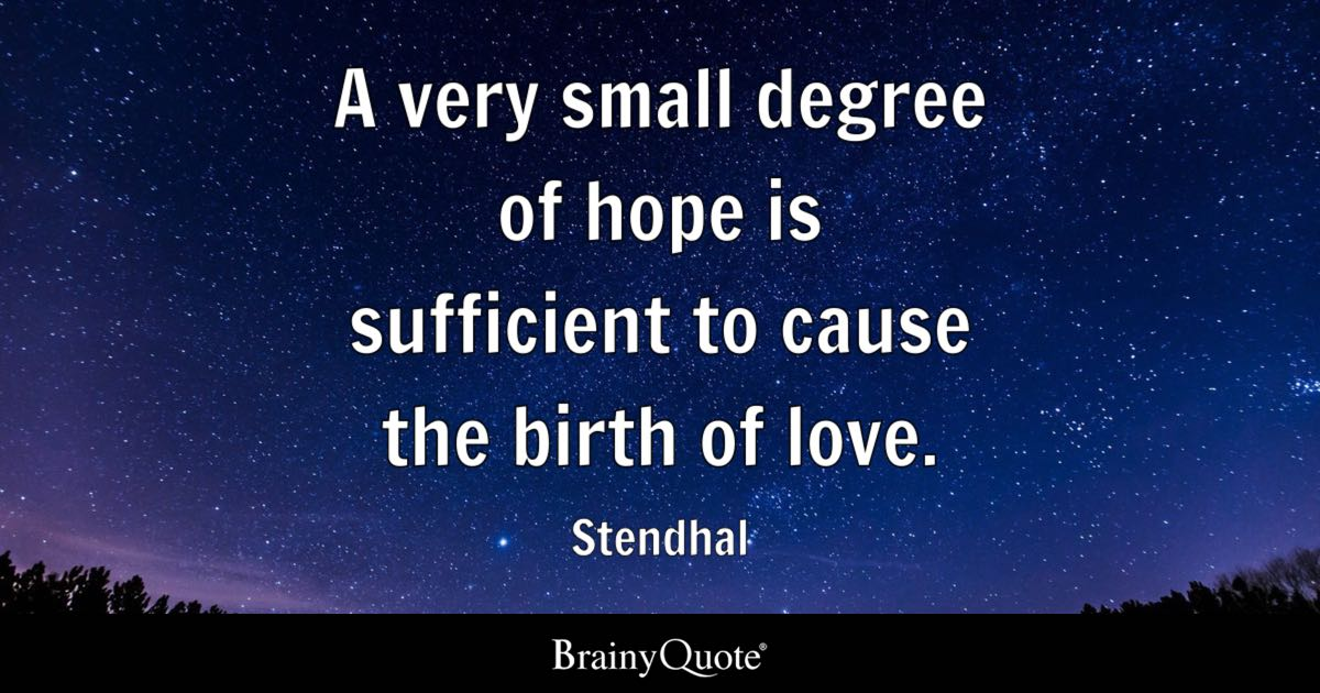stendhal quotes brainyquote a very small degree of hope is sufficient to cause the birth of love