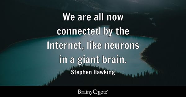 Superb We Are All Now Connected By The Internet, Like Neurons In A Giant Brain.