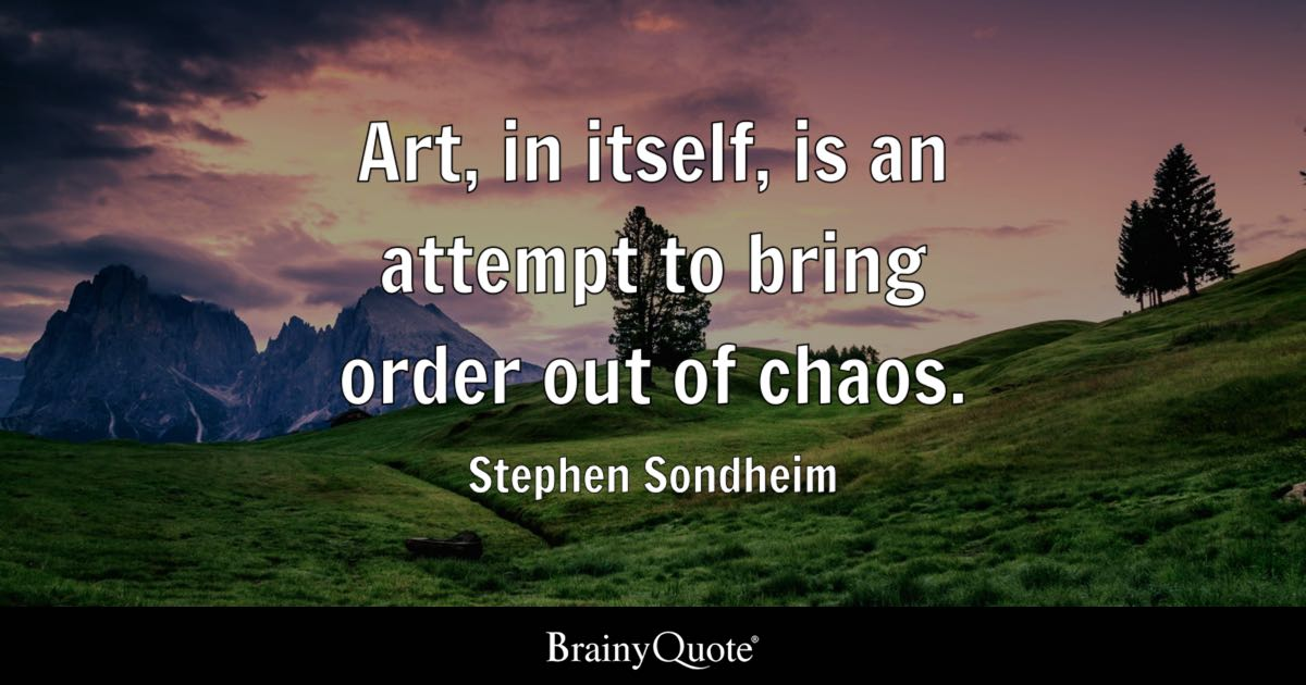 Stephen Sondheim - Art, in itself, is an attempt to bring...