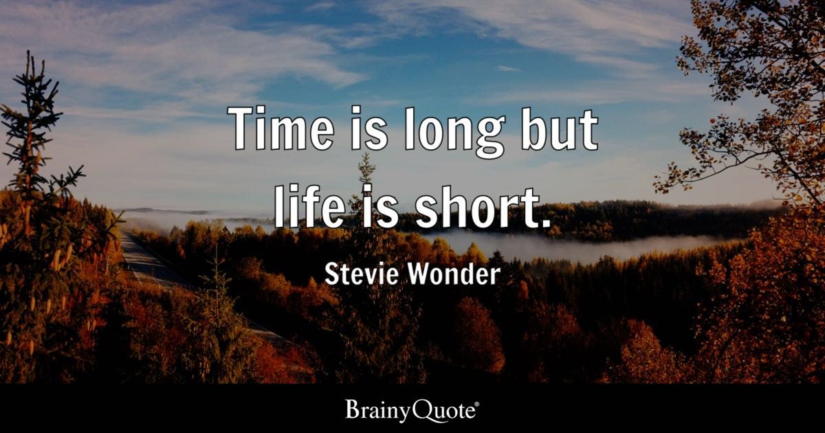 Quote Time Is Long But Life Is Short.   Stevie Wonder