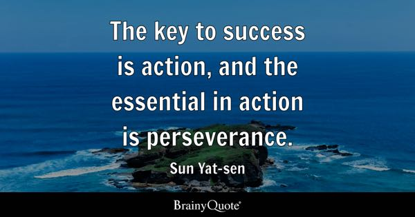 key to success quotes brainyquote the key to success is action and the essential in action is perseverance