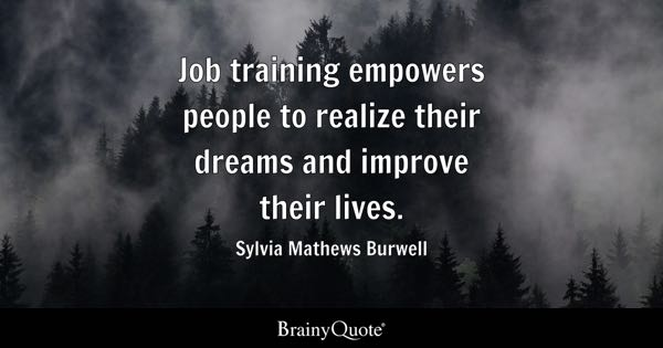 job training empowers people to realize their dreams and improve their lives sylvia mathews