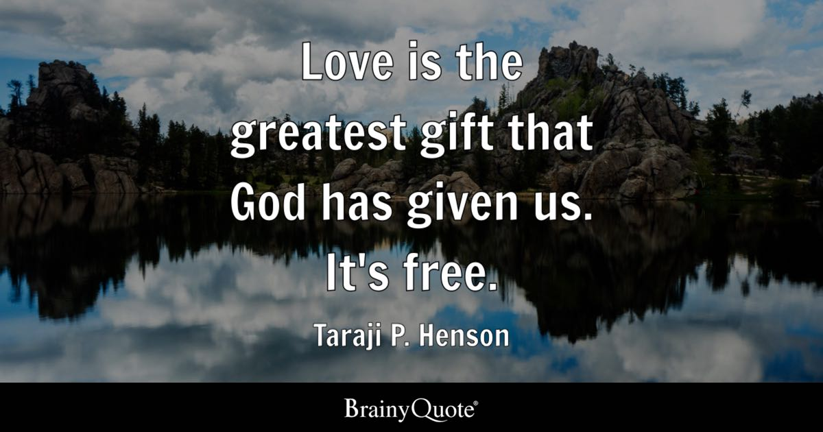 Love Is The Greatest Gift That God Has Given Us It's Free Taraji Best God's Love Quotes