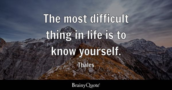 Quotes About Love 1800s : The most difficult thing in life is to know yourself. - Thales