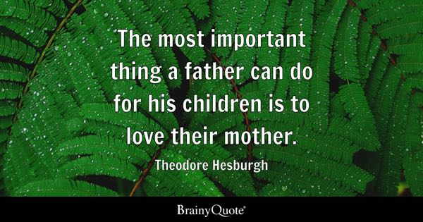 The Most Important Thing A Father Can Do For His Children Is To Love Their  Mother