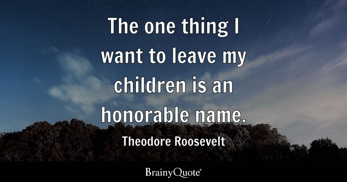 Theodore Roosevelt The One Thing I Want To Leave My