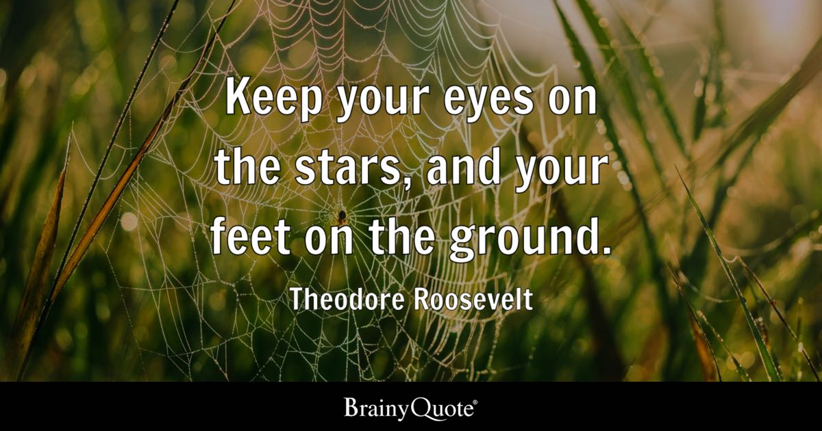 Theodore Roosevelt Keep Your Eyes On The Stars And Your Feet