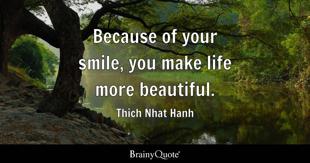 Thich Nhat Hanh Because Of Your Smile You Make Life More Beautiful Adorable Quotes On Smile