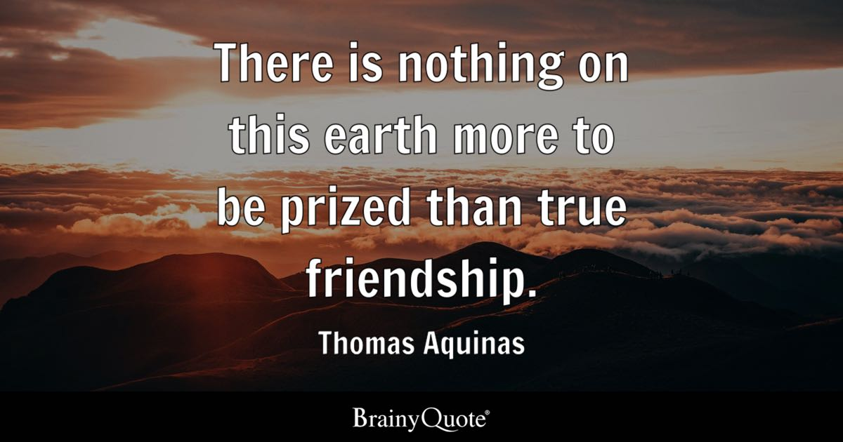 there is nothing on this earth more to be prized than true friendship thomas aquinas. Black Bedroom Furniture Sets. Home Design Ideas