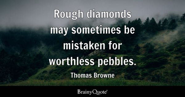 Thomas Browne Rough Diamonds May Sometimes Be Mistaken
