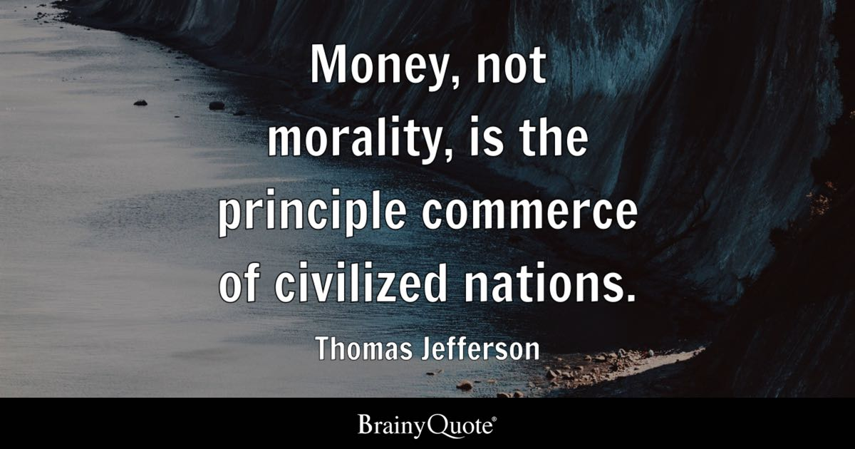 money  not morality  is the principle commerce of