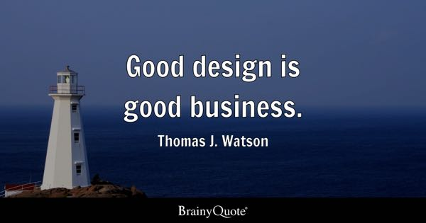 Good design is good business. - Thomas J. Watson
