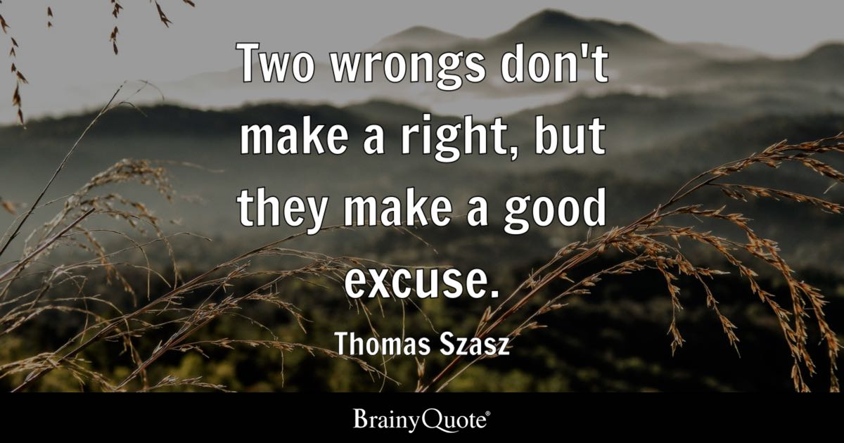 Thomas Szasz   Two wrongs don't make a right, but they