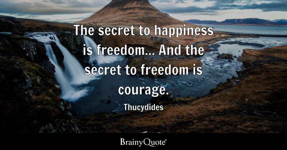 Quote The Secret To Happiness Is Freedom... And The Secret To Freedom Is  Courage · Change Background