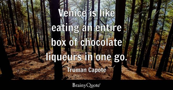 Venice is like eating an entire box of chocolate liqueurs in one go. - Truman Capote