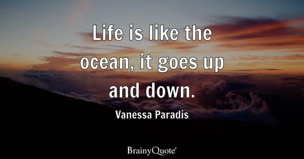 Life Is Like The Ocean It Goes Up And Down