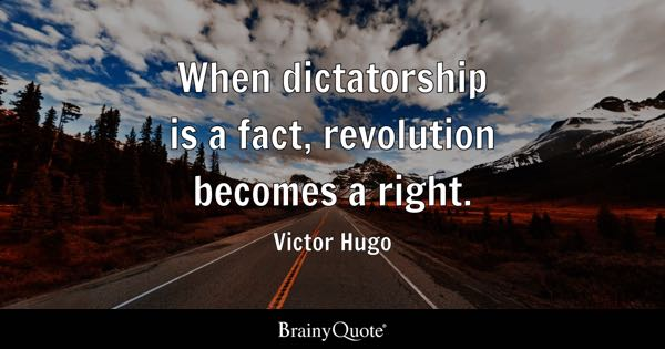When dictatorship is a fact, revolution becomes a right. - Victor Hugo