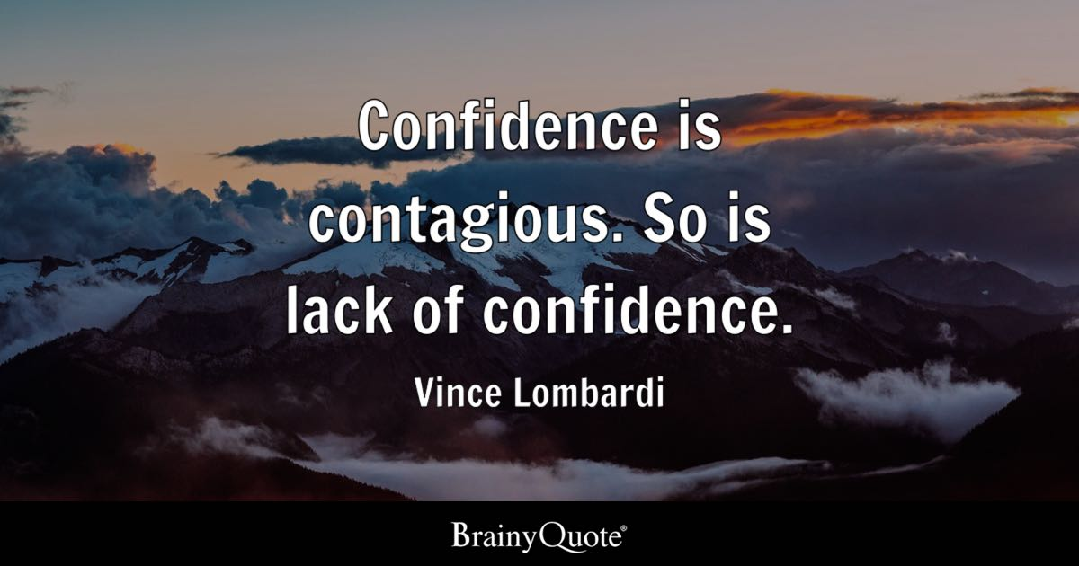 Confidence Quotes: Confidence Is Contagious. So Is Lack Of Confidence
