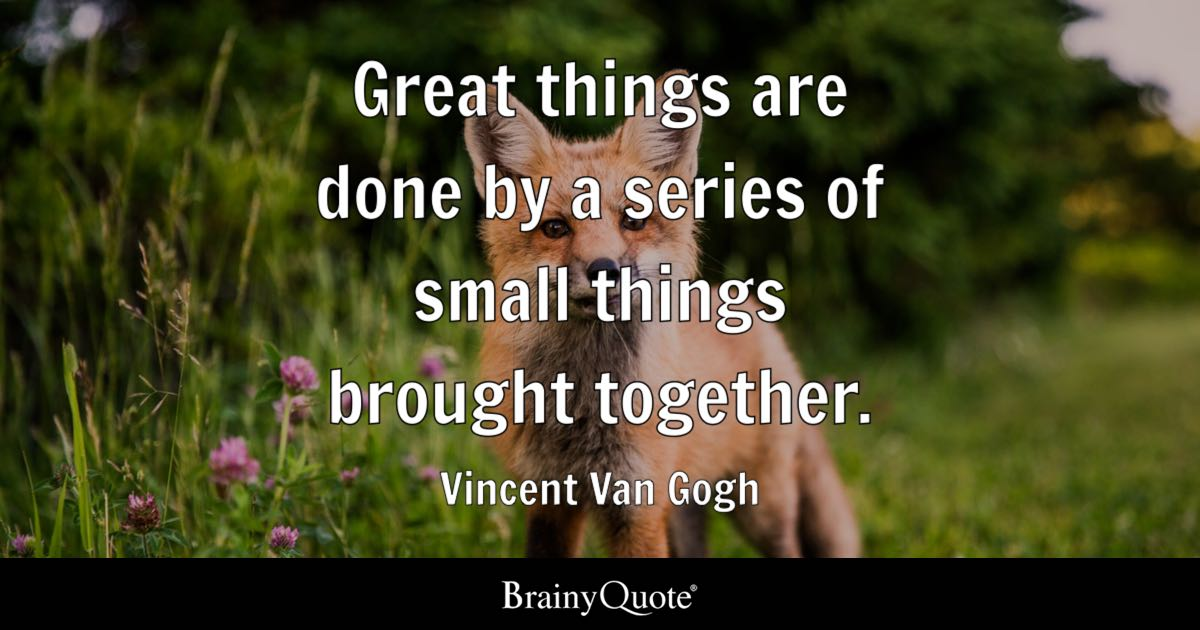 Vincent Van Gogh Great Things Are Done By A Series Of