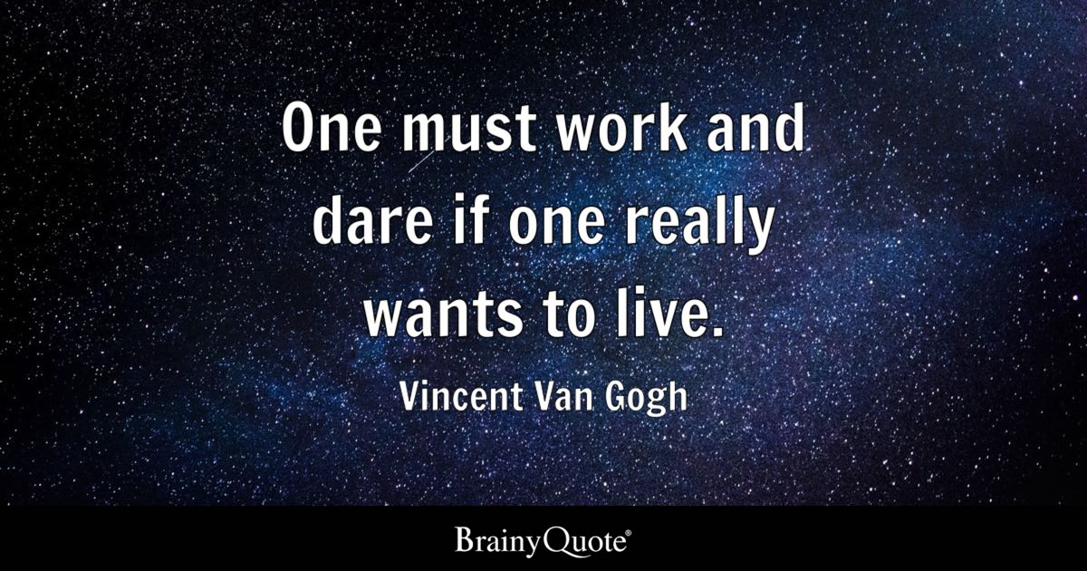 Vincent Van Gogh One Must Work And Dare If One Really