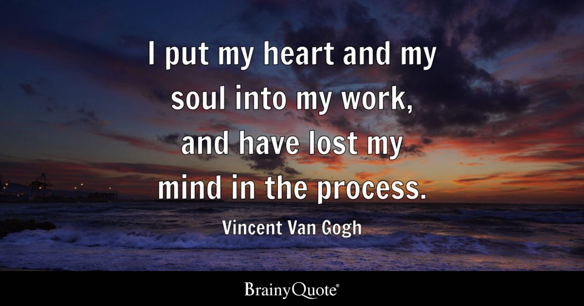 Vincent Van Gogh I Put My Heart And My Soul Into My