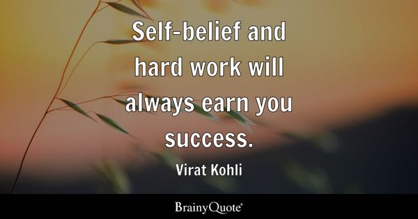 Self Belief And Hard Work Will Always Earn You Success