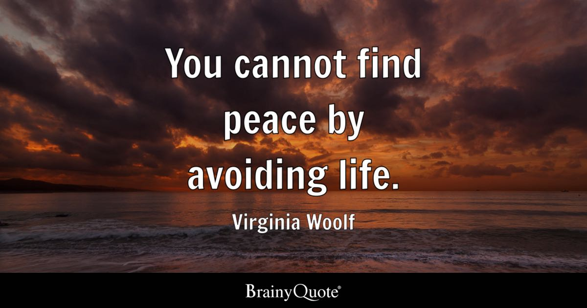 You Cannot Find Peace By Avoiding Life Virginia Woolf BrainyQuote Gorgeous Finding Peace Quotes