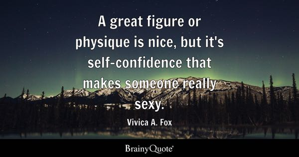A great figure or physique is nice, but it's self-confidence that makes someone really sexy. - Vivica A. Fox