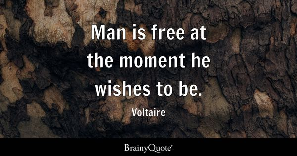 Man is free at the moment he wishes to be. - Voltaire