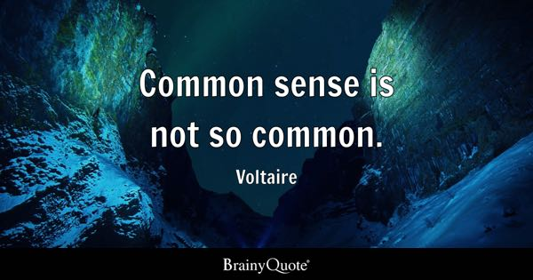 Common sense is not so common. - Voltaire