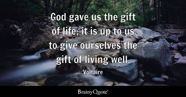 god gave us the gift of life it is up to us to give ourselves
