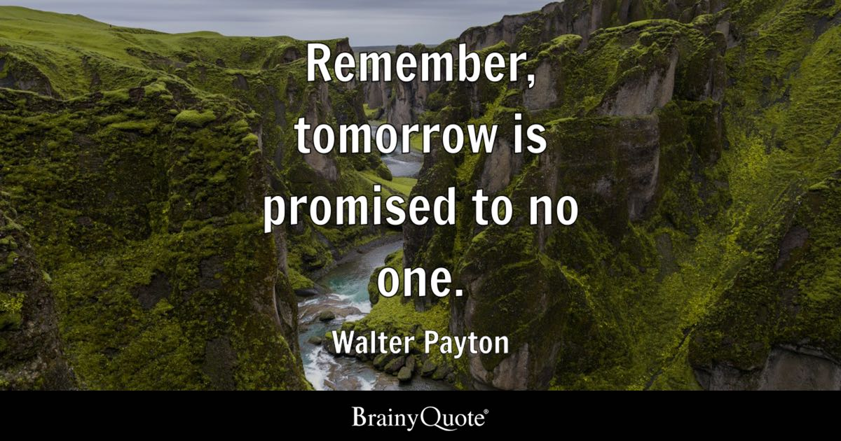 Walter Payton Remember Tomorrow Is Promised To No One