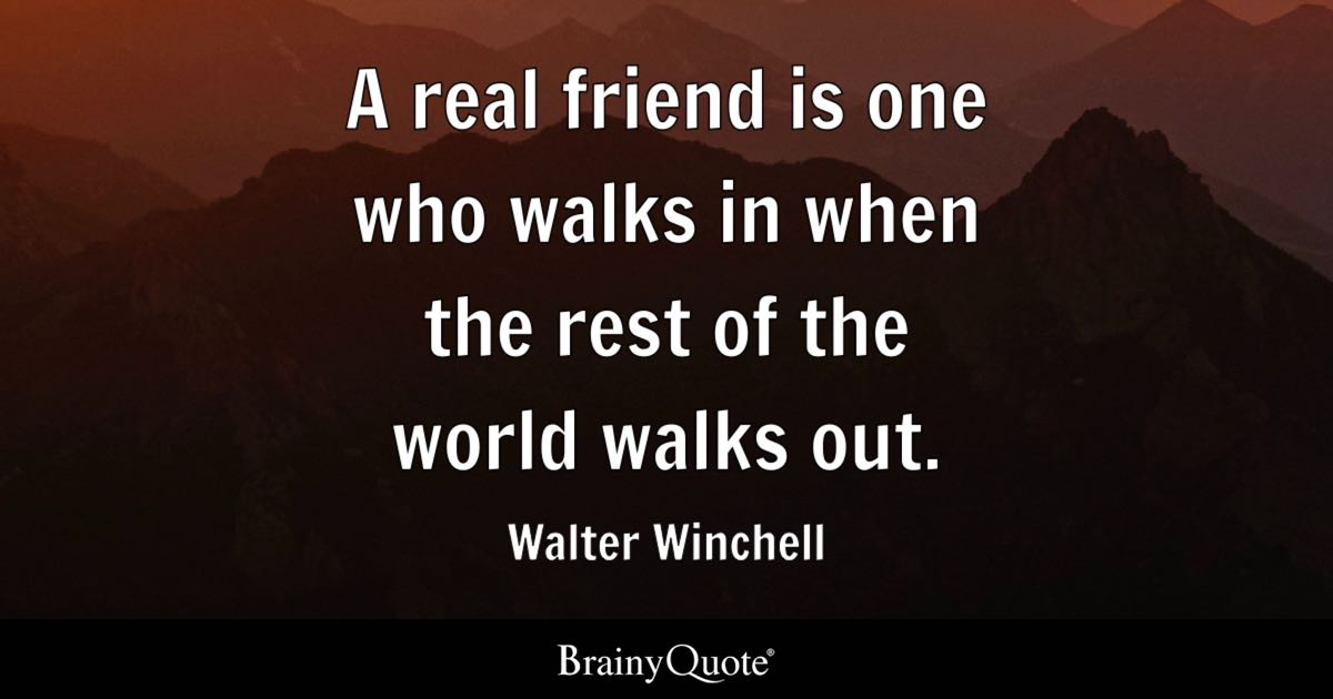 Friends Quotes: A Real Friend Is One Who Walks In When The Rest Of The
