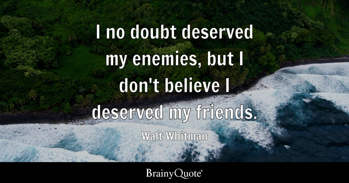 Walt Whitman I No Doubt Deserved My Enemies But I Dont