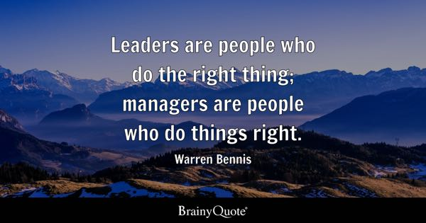 Leaders are people who do the right thing; managers are people who do things right. - Warren Bennis