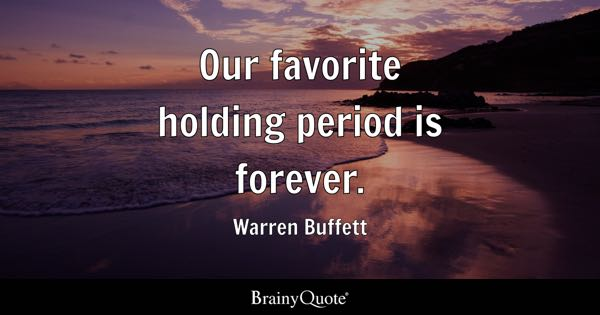 Our favorite holding period is forever. - Warren Buffett