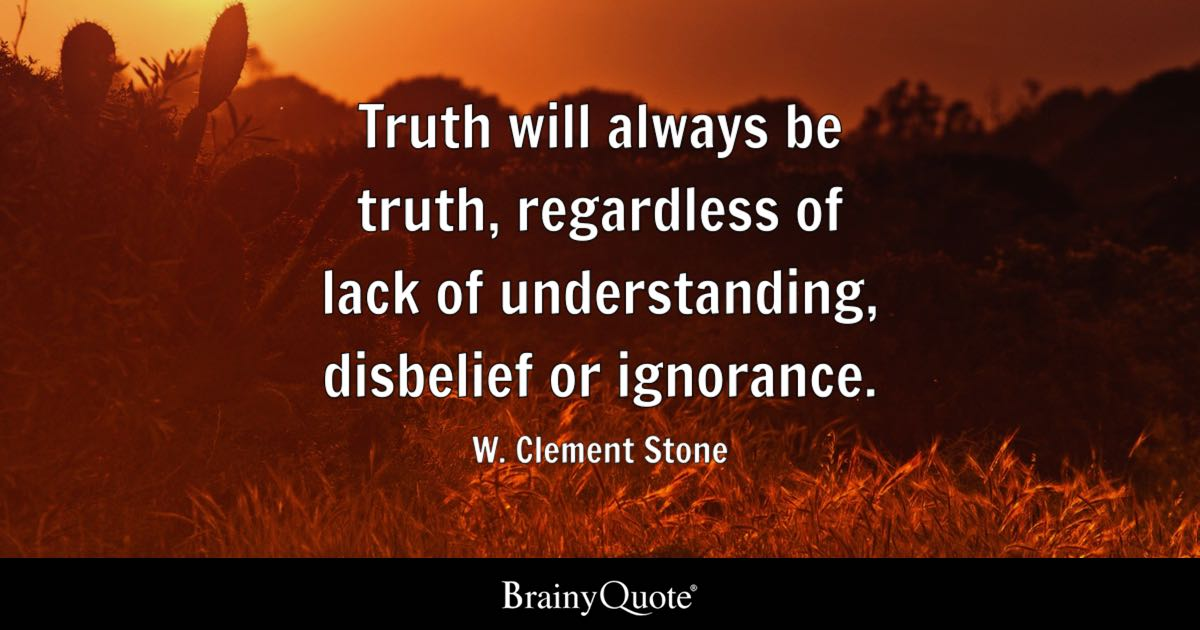 Truth Will Always Be Truth Regardless Of Lack Of