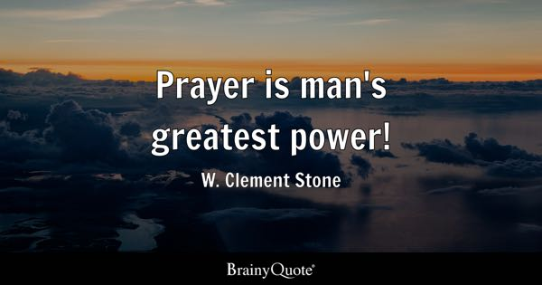 Prayer is man's greatest power! - W. Clement Stone