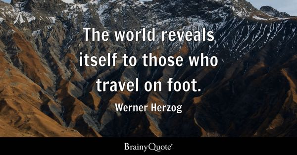 The world reveals itself to those who travel on foot. - Werner Herzog