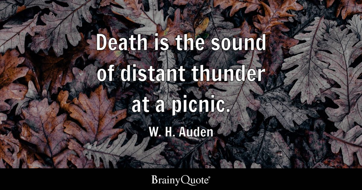 W H Auden Death Is The Sound Of Distant Thunder At A Picnic