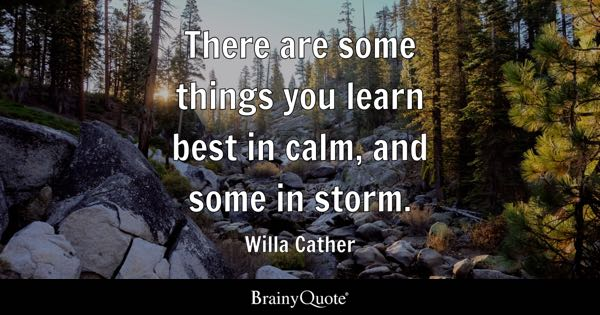 There Are Some Things You Learn Best In Calm And Storm