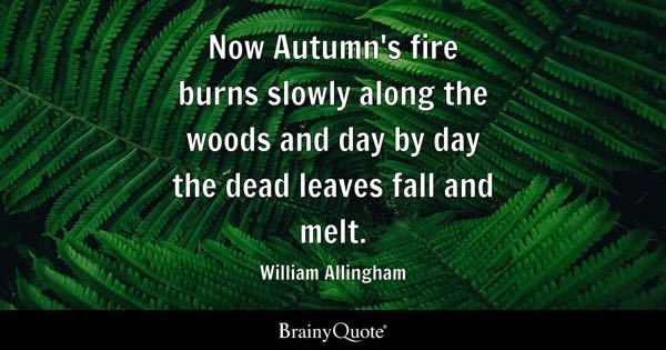 Now Autumnu0027s Fire Burns Slowly Along The Woods And Day By Day The Dead  Leaves Fall