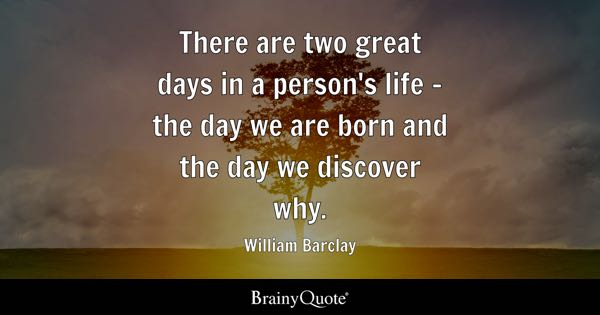 There Are Two Great Days In A Personu0027s Life   The Day We Are Born And