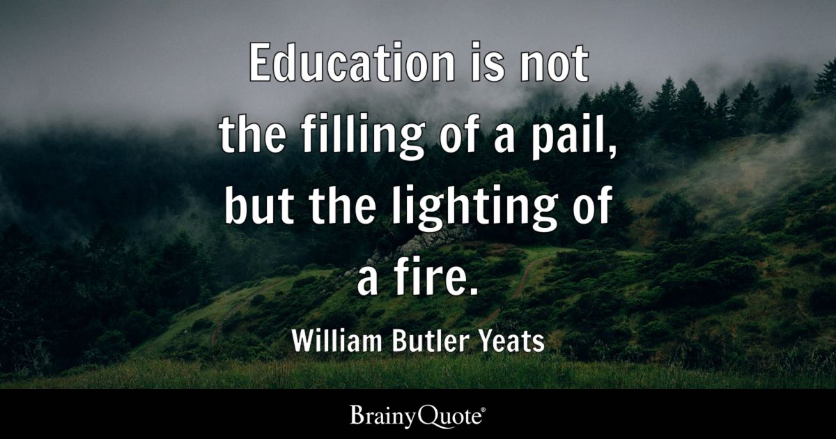 William Butler Yeats Education is not the filling of a