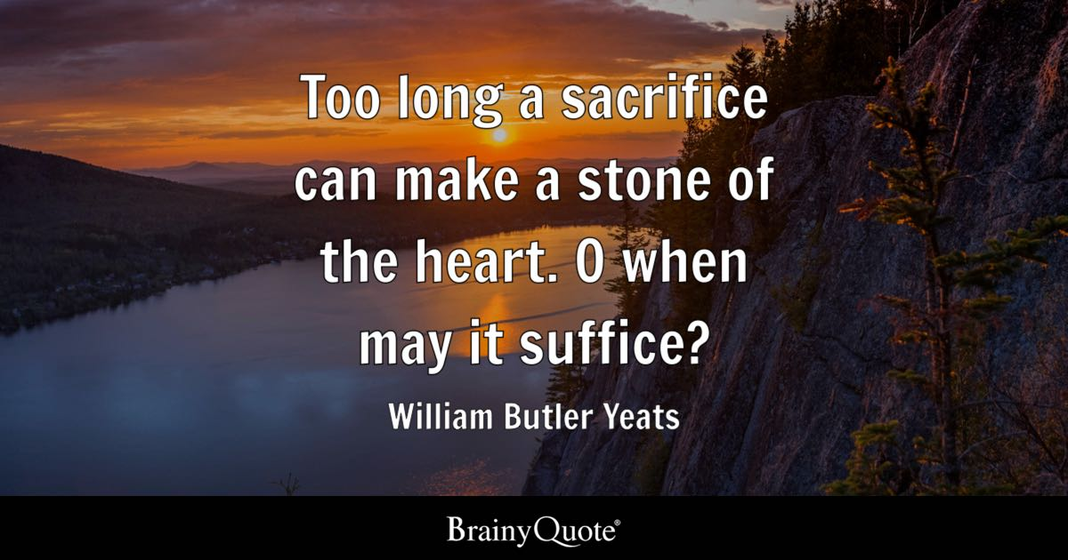Essay For Health Too Long A Sacrifice Can Make A Stone Of The Heart O When May It Essays For High School Students To Read also Genetically Modified Food Essay Thesis William Butler Yeats Quotes  Brainyquote An Essay About Health